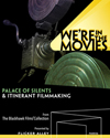 We're In The Movies Palace of Silents & Itinerant Filmmaking